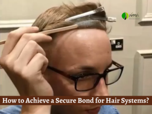 How to Achieve a Secure Bond for Hair Systems?