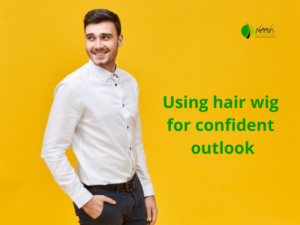 Using hair wig for confident outlook