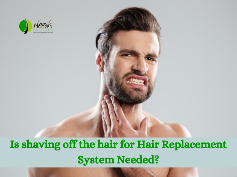 Is shaving off the hair for Hair Replacement System Needed?